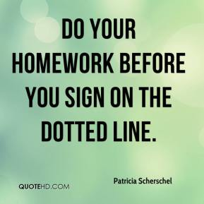 Patricia Scherschel  - Do your homework before you sign on the dotted line.