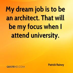 Patrick Rainey  - My dream job is to be an architect. That will be my focus when I attend university.