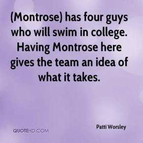 Patti Worsley  - (Montrose) has four guys who will swim in college. Having Montrose here gives the team an idea of what it takes.