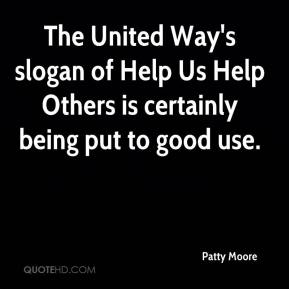 Patty Moore  - The United Way's slogan of Help Us Help Others is certainly being put to good use.