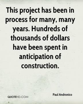Paul Andronico  - This project has been in process for many, many years. Hundreds of thousands of dollars have been spent in anticipation of construction.