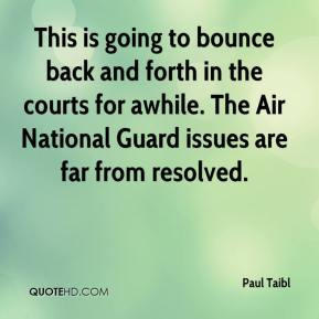 Paul Taibl  - This is going to bounce back and forth in the courts for awhile. The Air National Guard issues are far from resolved.