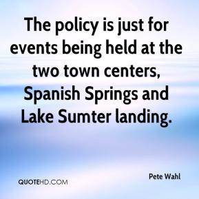 Pete Wahl  - The policy is just for events being held at the two town centers, Spanish Springs and Lake Sumter landing.