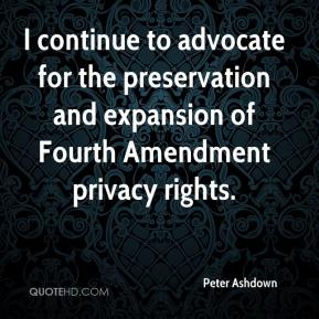 Peter Ashdown  - I continue to advocate for the preservation and expansion of Fourth Amendment privacy rights.