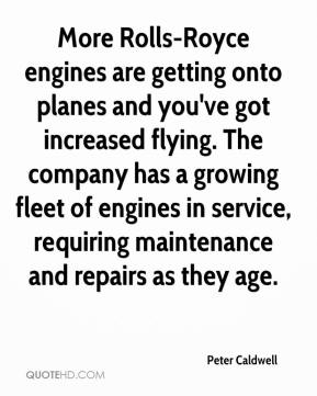 Peter Caldwell  - More Rolls-Royce engines are getting onto planes and you've got increased flying. The company has a growing fleet of engines in service, requiring maintenance and repairs as they age.