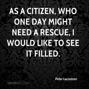 Peter Lacouture  - As a citizen, who one day might need a rescue, I would like to see it filled.