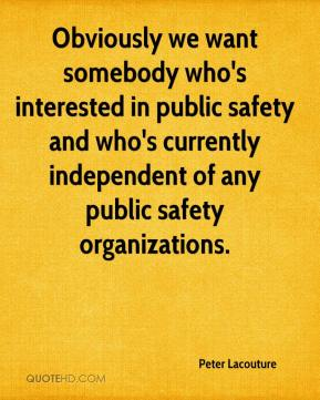 Peter Lacouture  - Obviously we want somebody who's interested in public safety and who's currently independent of any public safety organizations.