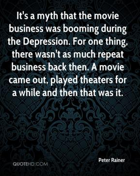 Peter Rainer  - It's a myth that the movie business was booming during the Depression. For one thing, there wasn't as much repeat business back then. A movie came out, played theaters for a while and then that was it.