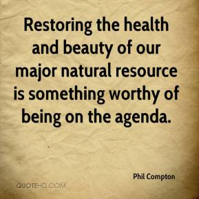 Phil Compton  - Restoring the health and beauty of our major natural resource is something worthy of being on the agenda.
