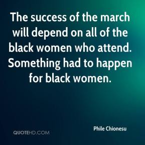 Phile Chionesu  - The success of the march will depend on all of the black women who attend. Something had to happen for black women.