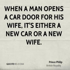 When a man opens a car door for his wife, it's either a new car or a new wife.