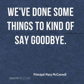 We've done some things to kind of say goodbye.