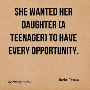 Rachel Tanaka  - She wanted her daughter (a teenager) to have every opportunity.