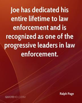 Ralph Page  - Joe has dedicated his entire lifetime to law enforcement and is recognized as one of the progressive leaders in law enforcement.