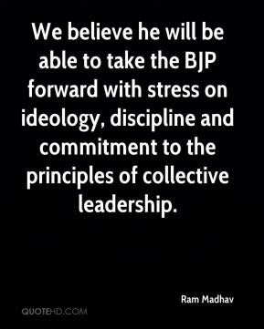 Ram Madhav  - We believe he will be able to take the BJP forward with stress on ideology, discipline and commitment to the principles of collective leadership.