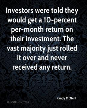 Randy McNeill  - Investors were told they would get a 10-percent per-month return on their investment. The vast majority just rolled it over and never received any return.