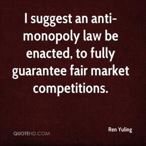 Ren Yuling  - I suggest an anti-monopoly law be enacted, to fully guarantee fair market competitions.