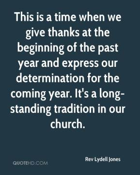 Rev Lydell Jones  - This is a time when we give thanks at the beginning of the past year and express our determination for the coming year. It's a long-standing tradition in our church.