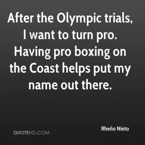 Rheño Nieto  - After the Olympic trials, I want to turn pro. Having pro boxing on the Coast helps put my name out there.