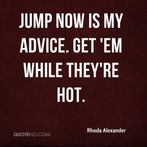 Jump now is my advice. Get 'em while they're hot.