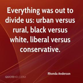 Rhonda Anderson  - Everything was out to divide us: urban versus rural, black versus white, liberal versus conservative.