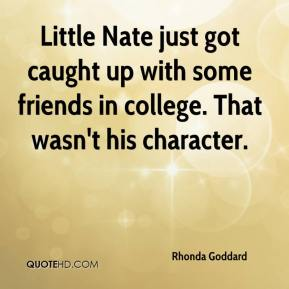 Rhonda Goddard  - Little Nate just got caught up with some friends in college. That wasn't his character.