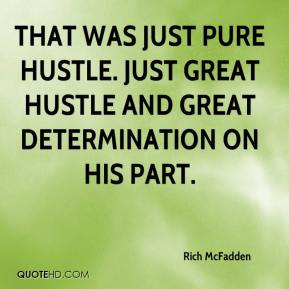 That was just pure hustle. Just great hustle and great determination on his part.