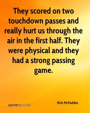 They scored on two touchdown passes and really hurt us through the air in the first half. They were physical and they had a strong passing game.