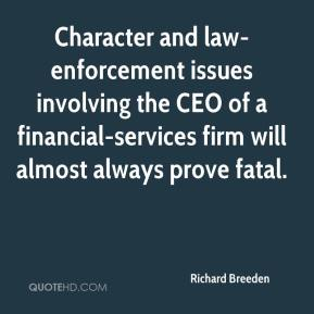Richard Breeden  - Character and law-enforcement issues involving the CEO of a financial-services firm will almost always prove fatal.
