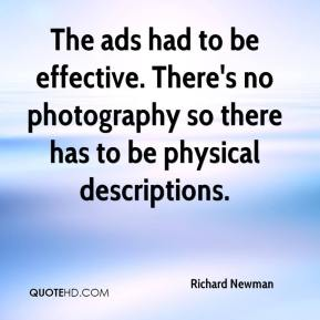 Richard Newman  - The ads had to be effective. There's no photography so there has to be physical descriptions.
