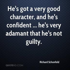 Richard Schonfeld  - He's got a very good character, and he's confident ... he's very adamant that he's not guilty.