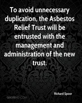 Richard Spoor  - To avoid unnecessary duplication, the Asbestos Relief Trust will be entrusted with the management and administration of the new trust.