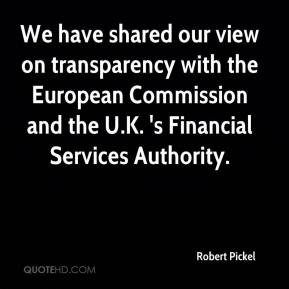 Robert Pickel  - We have shared our view on transparency with the European Commission and the U.K. 's Financial Services Authority.