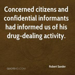 Robert Sander  - Concerned citizens and confidential informants had informed us of his drug-dealing activity.