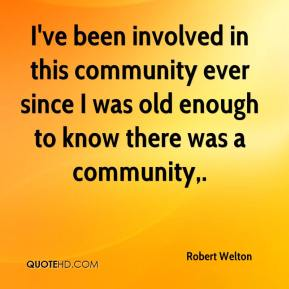 I've been involved in this community ever since I was old enough to know there was a community.