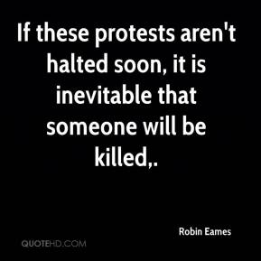 Robin Eames  - If these protests aren't halted soon, it is inevitable that someone will be killed.