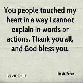 Robin Fortin  - You people touched my heart in a way I cannot explain in words or actions. Thank you all, and God bless you.