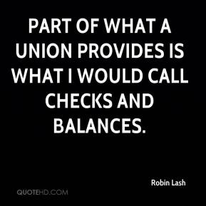 Robin Lash  - Part of what a union provides is what I would call checks and balances.
