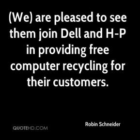 Robin Schneider  - (We) are pleased to see them join Dell and H-P in providing free computer recycling for their customers.