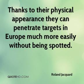 Roland Jacquard  - Thanks to their physical appearance they can penetrate targets in Europe much more easily without being spotted.