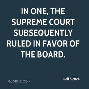 Rolf Sletten  - In one, the Supreme Court subsequently ruled in favor of the board.