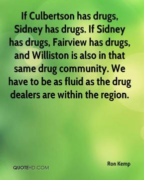 If Culbertson has drugs, Sidney has drugs. If Sidney has drugs, Fairview has drugs, and Williston is also in that same drug community. We have to be as fluid as the drug dealers are within the region.