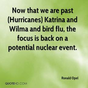 Ronald Opel  - Now that we are past (Hurricanes) Katrina and Wilma and bird flu, the focus is back on a potential nuclear event.