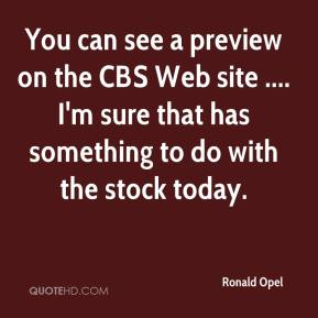 Ronald Opel  - You can see a preview on the CBS Web site .... I'm sure that has something to do with the stock today.