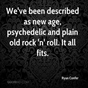 Ryan Confer  - We've been described as new age, psychedelic and plain old rock 'n' roll. It all fits.