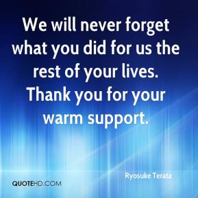Ryosuke Terata  - We will never forget what you did for us the rest of your lives. Thank you for your warm support.