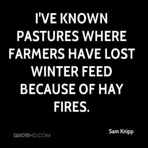 I've known pastures where farmers have lost winter feed because of hay fires.