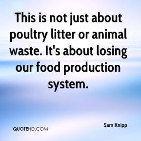 This is not just about poultry litter or animal waste. It's about losing our food production system.