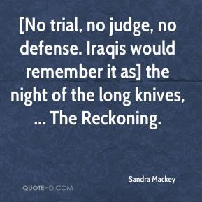 Sandra Mackey  - [No trial, no judge, no defense. Iraqis would remember it as] the night of the long knives, ... The Reckoning.
