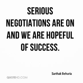 Sarthak Behuria  - Serious negotiations are on and we are hopeful of success.